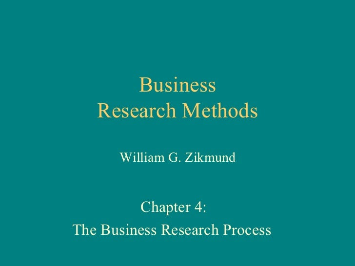 Business  Research Methods William G. Zikmund Chapter 4:  The Business Research Process