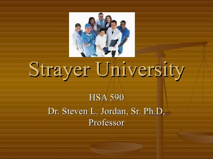 Strayer University HSA 590 Dr. Steven L. Jordan, Sr. Ph.D, Professor