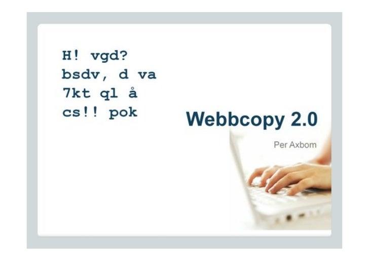 H! vgd? bsdv, d va 7kt ql å cs!! pok              Webbcopy 2.0                     Per Axbom