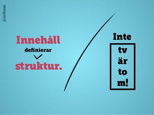 @axbom Innehåll definierar struktur. Inte tv är to m!