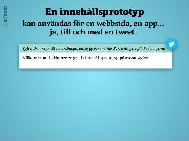 @axbom En innehållsprototyp kan användas för en webbsida, en app… ja, till och med en tweet.   Syfte: Dra trafik till en...