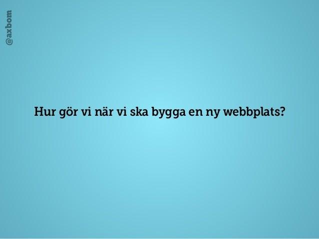 @axbom Hur gör vi när vi ska bygga en ny webbplats?