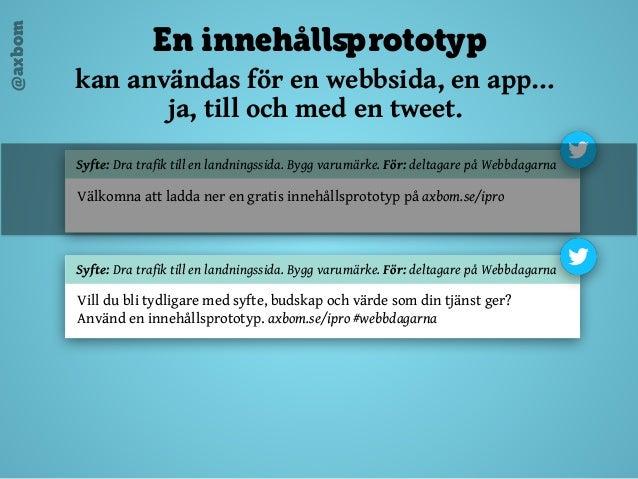 @axbom En innehållsprototyp kan användas för en webbsida, en app… ja, till och med en tweet.   Plats för exempel Syfte: ...