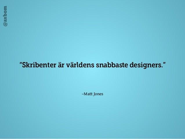 """@axbom –Matt Jones """"Skribenter är världens snabbaste designers."""""""