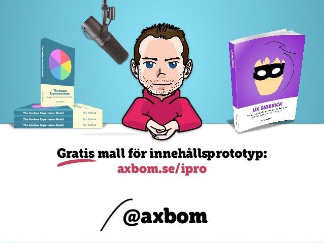 @axbom @axbom Gratis mall för innehållsprototyp: axbom.se/ipro
