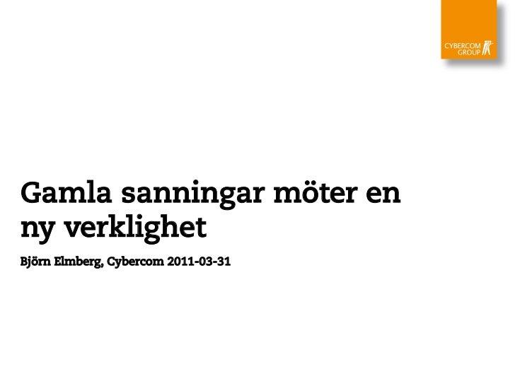 Gamla sanningar möter enny verklighetBjörn Elmberg, Cybercom 2011-03-31