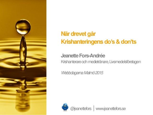 Närdrevet går Krishanteringens do's&don'ts JeanetteFors-Andrée Krishanterareochmedietränare,Livsmedelsföretagen Webbdagarn...