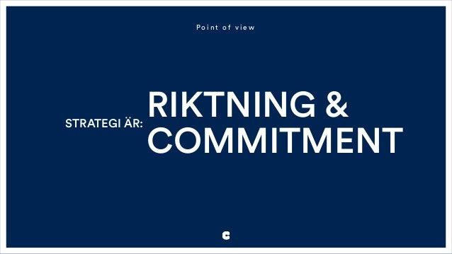 STRATEGI ÄR: RIKTNING & COMMITMENT P o i n t o f v i e w