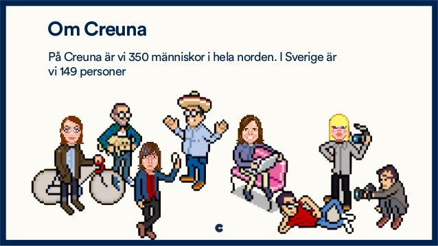 Om Creuna På Creuna är vi 350 människor i hela norden. I Sverige är vi 149 personer