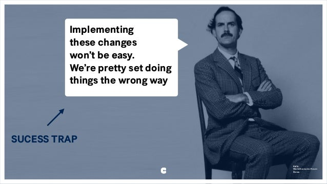 Implementing these changes won't be easy. We're pretty set doing things the wrong way SUCESS TRAP Källa World Economic For...