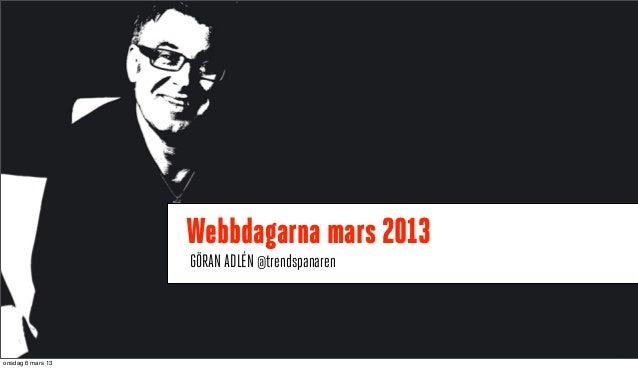 .                   Webbdagarna mars 2013                   GÖRAN ADLÉN @trendspanarenonsdag 6 mars 13