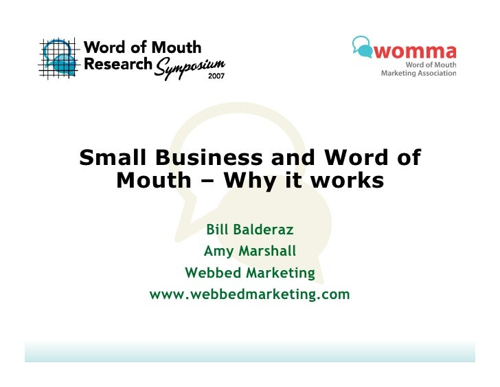 Small Business and Word of   Mouth – Why it works            Bill Balderaz           Amy Marshall         Webbed Marketing...