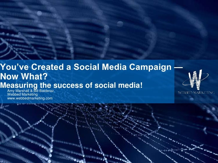 You've Created a Social Media Campaign — Now What?Measuring the success of social media!<br />Amy Marshall & Bill Balderaz...