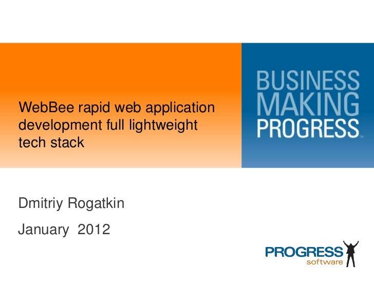 WebBee rapid web applicationdevelopment full lightweighttech stackDmitriy RogatkinJanuary 2012