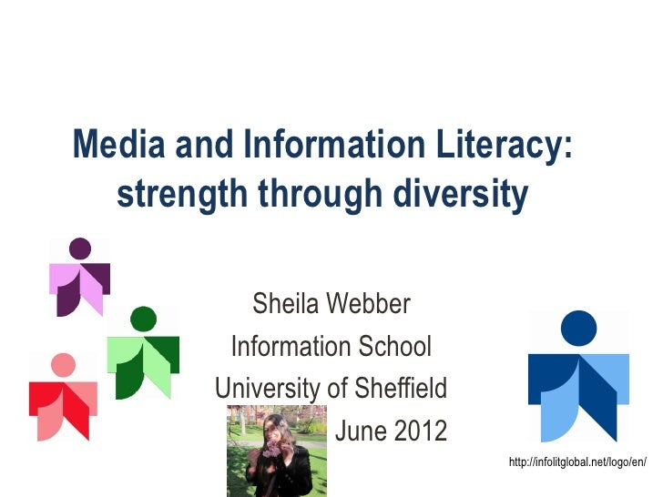 Media and Information Literacy:  strength through diversity           Sheila Webber         Information School        Univ...