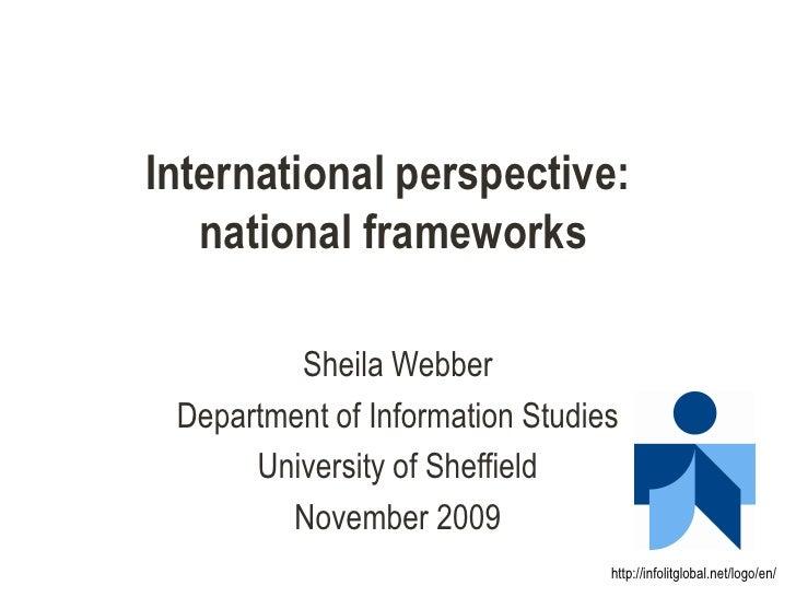 International perspective:    national frameworks           Sheila Webber  Department of Information Studies       Univers...