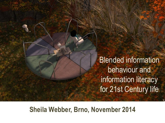 Sheila Webber, Brno, November 2014  Blended information behaviour and information literacy for 21st Century life