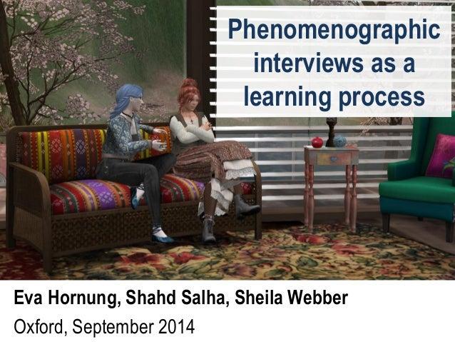 Phenomenographic interviews as a learning process  Eva Hornung, Shahd Salha, Sheila Webber  Oxford, September 2014