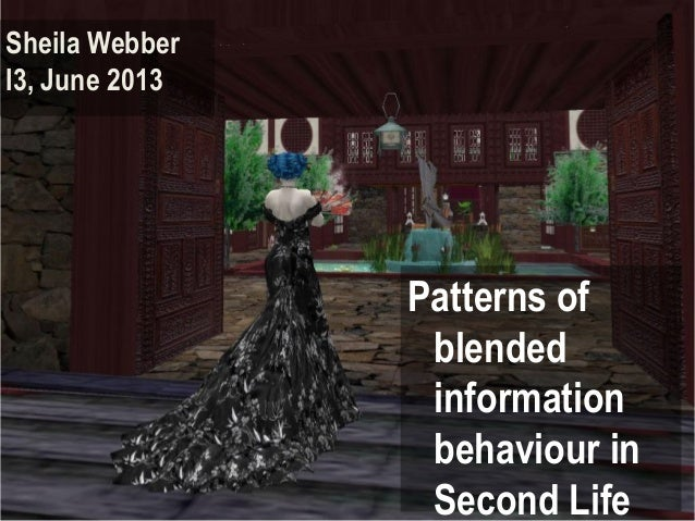 Patterns of blended information behaviour in Second Life Sheila Webber I3, June 2013