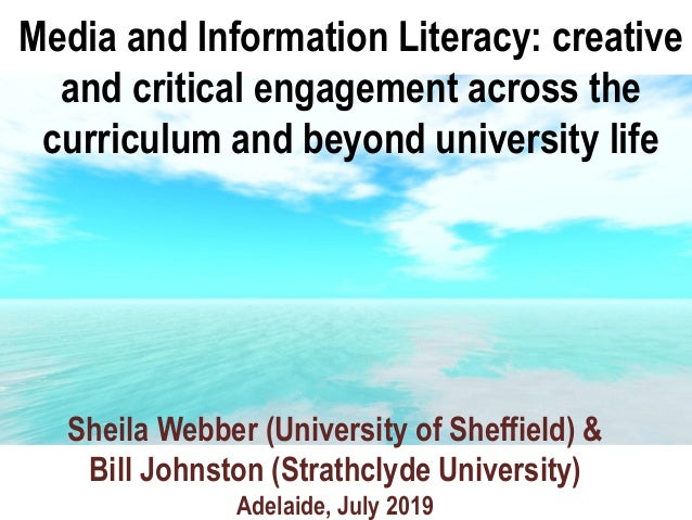 Media and Information Literacy: creative and critical engagement across the curriculum and beyond university life Sheila W...