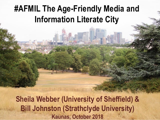 #AFMIL The Age-Friendly Media and Information Literate City Sheila Webber (University of Sheffield) & Bill Johnston (Strat...