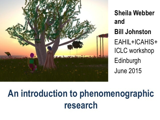 An introduction to phenomenographic research Sheila Webber and Bill Johnston EAHIL+ICAHIS+ ICLC workshop Edinburgh June 20...