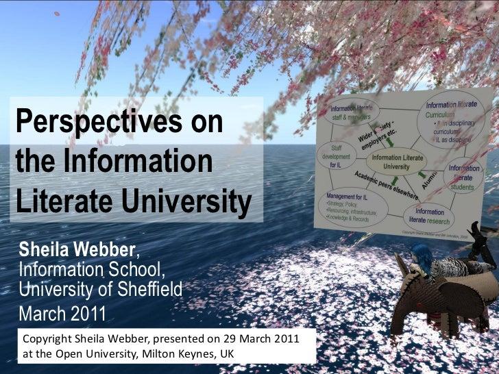 Perspectives onthe InformationLiterate UniversitySheila Webber,Information School,University of SheffieldMarch 2011Copyrig...