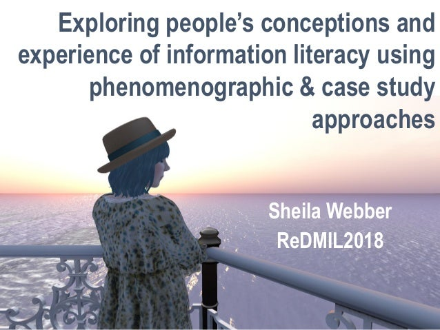 Sheila Webber ReDMIL2018 Exploring people's conceptions and experience of information literacy using phenomenographic & ca...