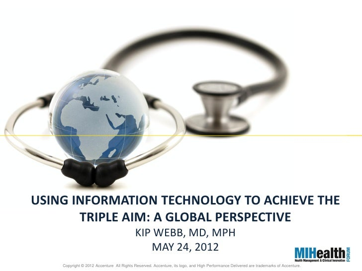 USING INFORMATION TECHNOLOGY TO ACHIEVE THE       TRIPLE AIM: A GLOBAL PERSPECTIVE                                        ...