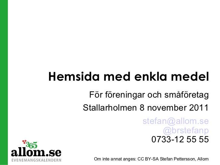 Hemsida med enkla medel <ul><li>För föreningar och småföretag </li></ul><ul><li>Stallarholmen 8 november 2011 </li></ul><u...