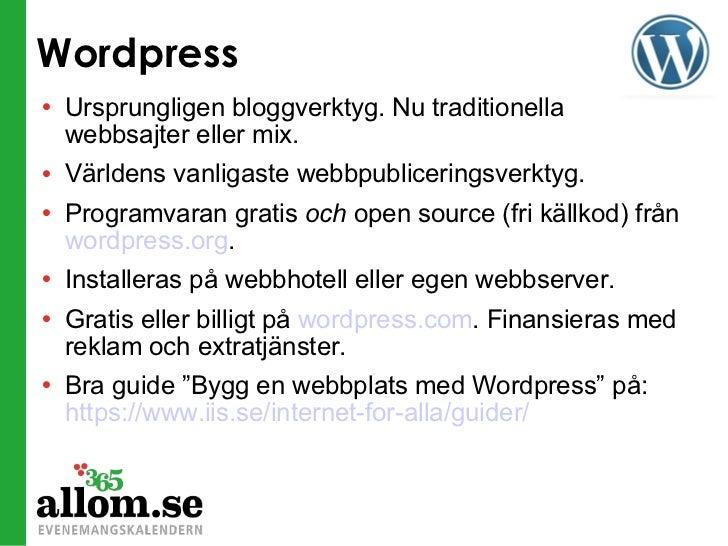 Wordpress <ul><li>Ursprungligen bloggverktyg. Nu traditionella webbsajter eller mix. </li></ul><ul><li>Världens vanligaste...