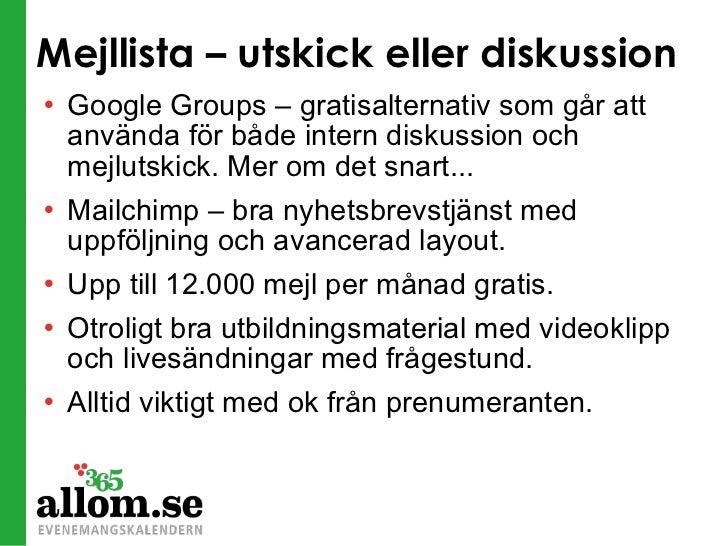 Mejllista – utskick eller diskussion <ul><li>Google Groups – gratisalternativ som går att använda för både intern diskussi...