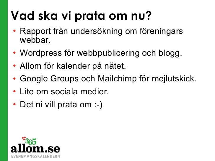 Vad ska vi prata om nu? <ul><li>Rapport från undersökning om föreningars webbar. </li></ul><ul><li>Wordpress för webbpubli...