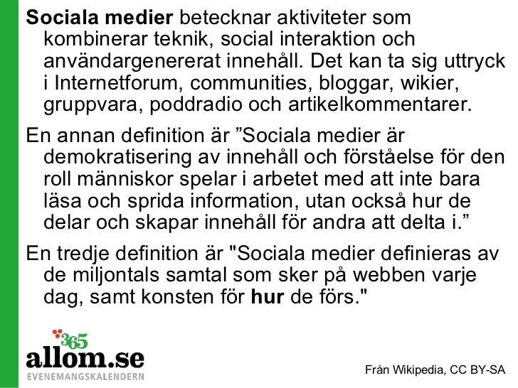 <ul><li>Sociala medier  betecknar aktiviteter som kombinerar teknik, social interaktion och användargenererat innehåll. De...