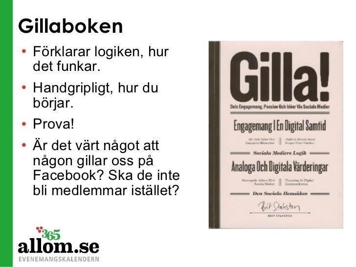 Gillaboken <ul><li>Förklarar logiken, hur det funkar. </li></ul><ul><li>Handgripligt, hur du börjar. </li></ul><ul><li>Pro...
