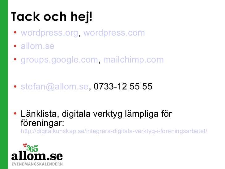 Tack och hej! <ul><li>wordpress.org ,  wordpress.com </li></ul><ul><li>allom.se </li></ul><ul><li>groups.google.com ,  mai...