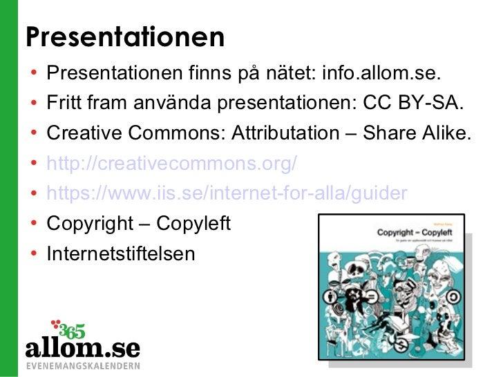 Presentationen <ul><li>Presentationen finns på nätet: info.allom.se. </li></ul><ul><li>Fritt fram använda presentationen: ...