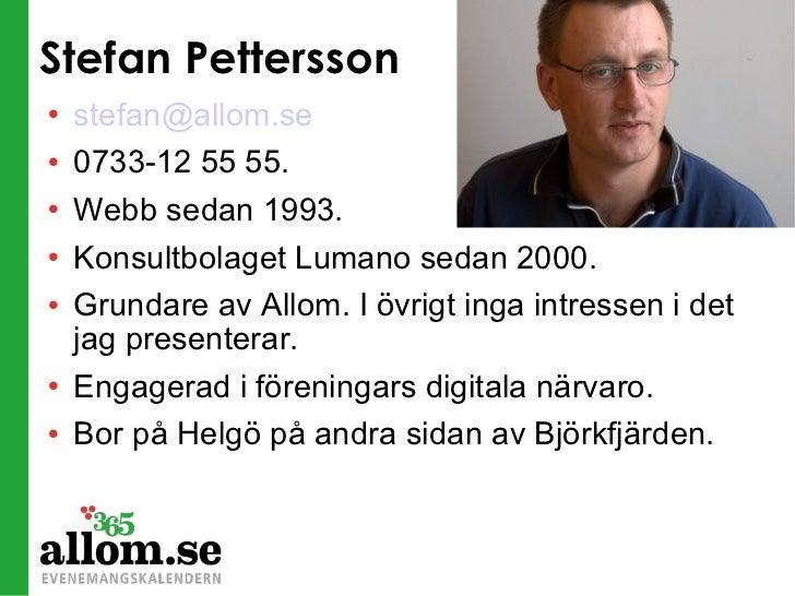 Stefan Pettersson <ul><li>[email_address]   </li></ul><ul><li>0733-12 55 55. </li></ul><ul><li>Webb sedan 1993.  </li></ul...