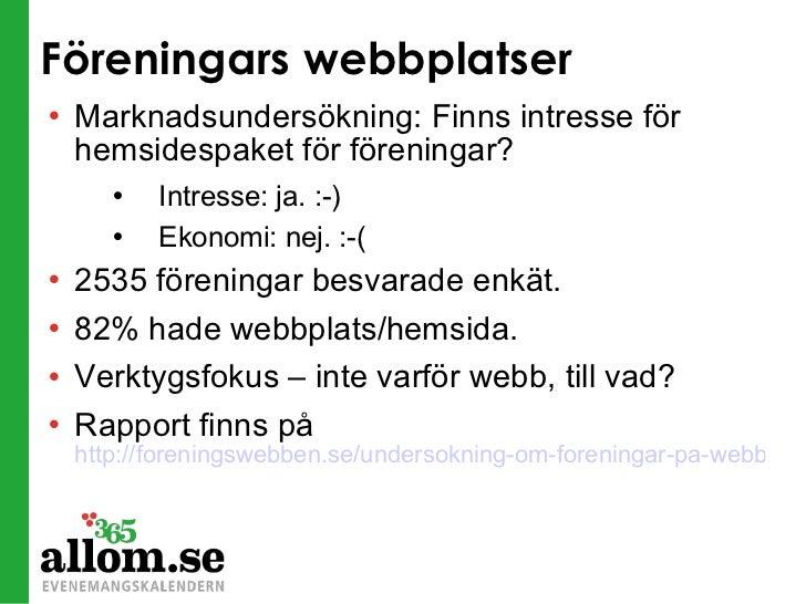 Föreningars webbplatser <ul><li>Marknadsundersökning: Finns intresse för hemsidespaket för föreningar? </li></ul><ul><ul><...