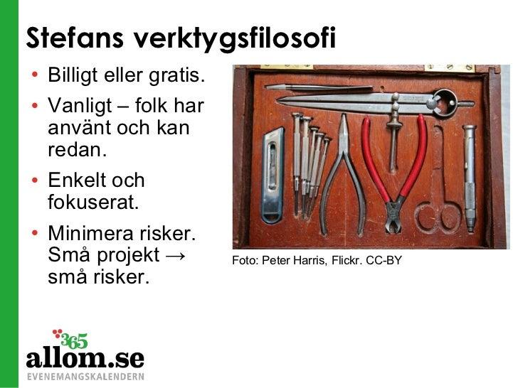 Stefans verktygsfilosofi <ul><li>Billigt eller gratis. </li></ul><ul><li>Vanligt – folk har använt och kan redan. </li></u...