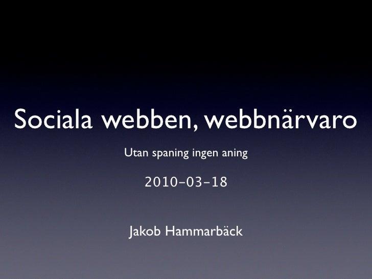 Sociala webben, webbnärvaro         Utan spaning ingen aning             2010-03-18            Jakob Hammarbäck