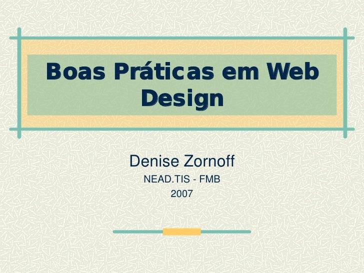 Boas Práticas em Web        Design        Denise Zornoff        NEAD.TIS - FMB            2007