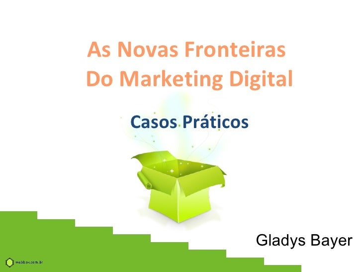 As Novas Fronteiras  Do Marketing Digital Casos Práticos Gladys Bayer