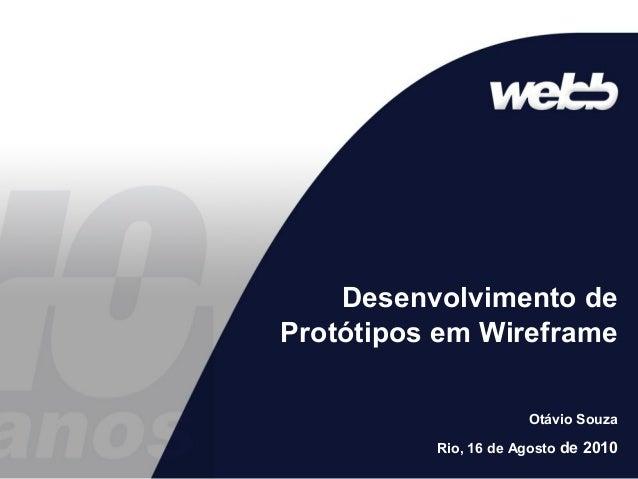 Desenvolvimento de Protótipos em Wireframe Otávio Souza Rio, 16 de Agosto de 2010