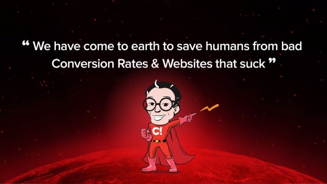 We have come to earth to save humans from Bad Conversion Rates & Web Sites That Suck