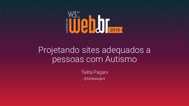 Talita Pagani @talitapagani Projetando sites adequados a pessoas com Autismo
