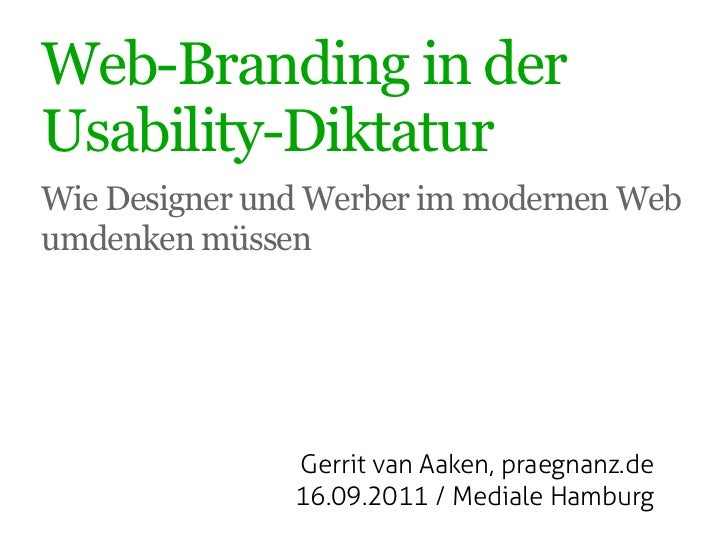Web-Branding in derUsability-DiktaturWie Designer und Werber im modernen Webumdenken müssen               Gerrit van Aaken...