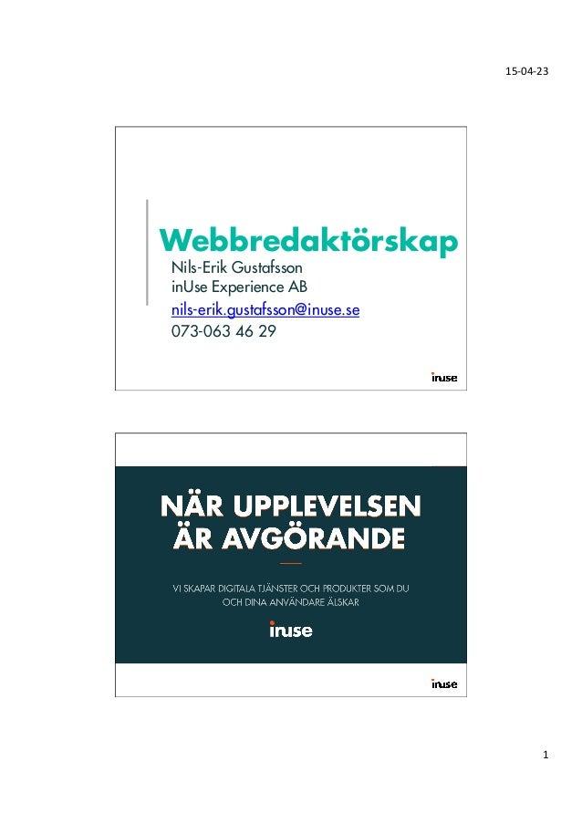 15-‐04-‐23   1   Nils-Erik Gustafsson inUse Experience AB nils-erik.gustafsson@inuse.se 073-063 46 29 Webbredaktörsk...