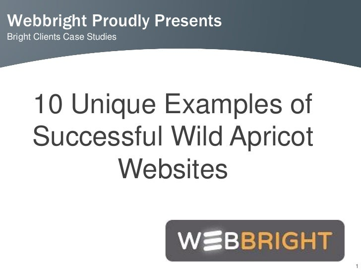 Webbright Proudly PresentsBright Clients Case Studies      10 Unique Examples of      Successful Wild Apricot            W...