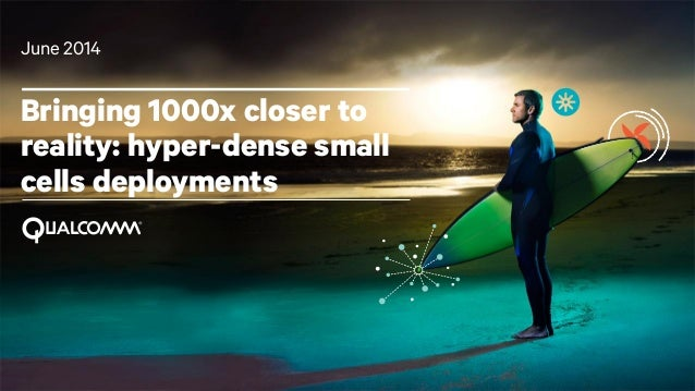 1 Bringing 1000x closer to reality: hyper-dense small cells deployments June 2014